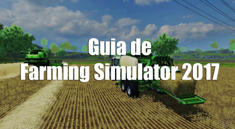 La simulación en el campo, Guia Farming Simulator 2017