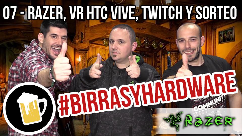 Birras y Hardware – 07 | Razer, Realidad Virtual HTC Vive, Twitch bloqueo 24h y SORTEO