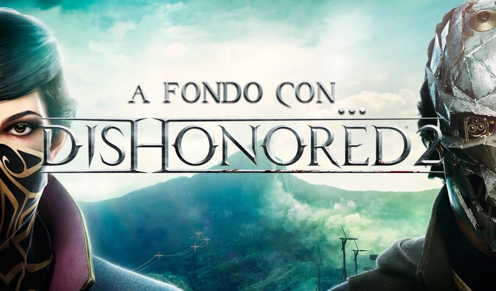 A Fondo con Dishonored 2 | SrSerpiente