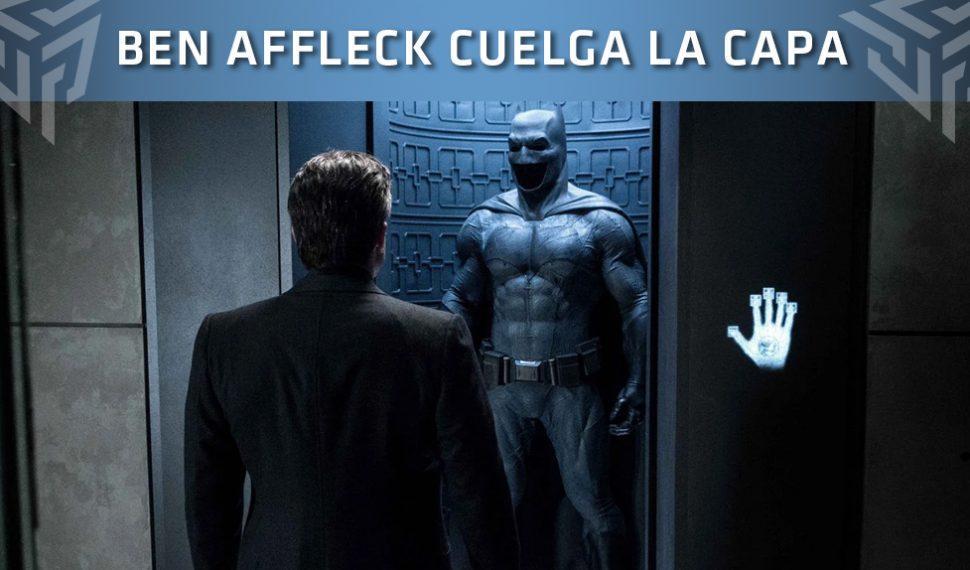 ¡Ben Affleck no volverá a ser Batman!