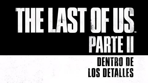 The Last of Us Parte II anuncia nueva información con un vídeo titulado «Dentro de los detalles»